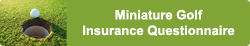 mini golf insurance questionaire